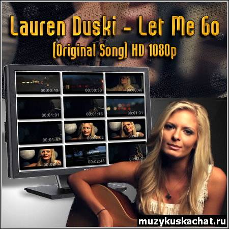Скачать бесплатно: Lauren Duski - Let Me Go (Original Song) HD  Full HD