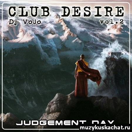 Скачать: Dj VoJo - CLUB DESIRE vol.2: Judgement Day бесплатно