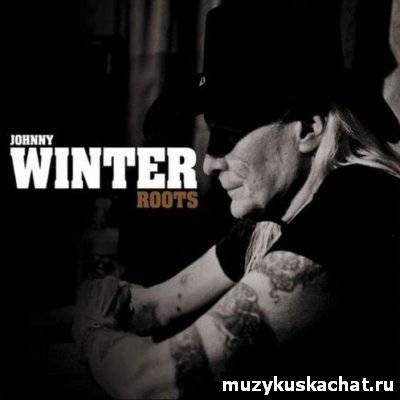 Скачать: Johnny Winter - Roots (2011) бесплатно
