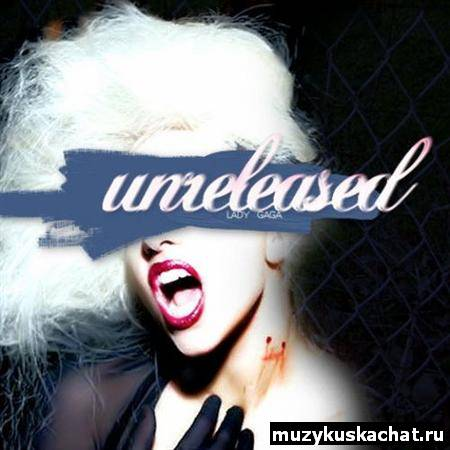 Скачать: Lady Gaga - Unreleased (2012) бесплатно