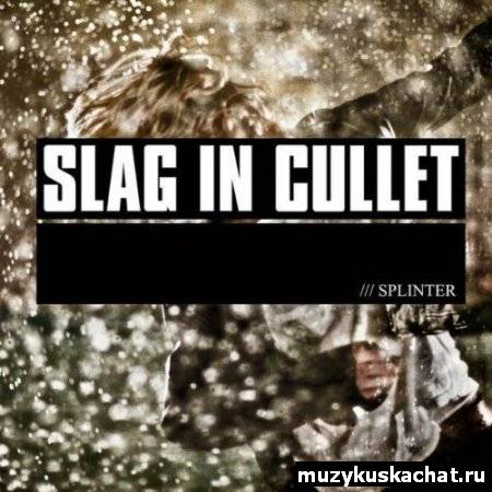Скачать: Slag In Cullet - Splinter (2011) бесплатно