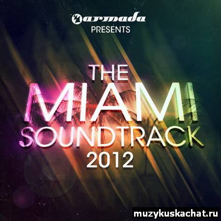 Скачать: VA - Armada Presents The Miami Soundtrack 2012 (2012) бесплатно