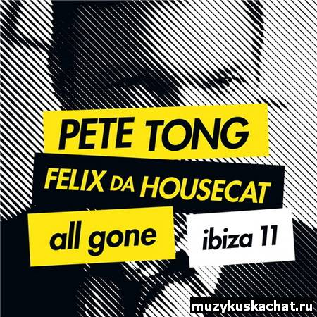 Скачать: VA - Pete Tong & Felix Da Housecat - All Gone Ibiza '11 (2011) бесплатно