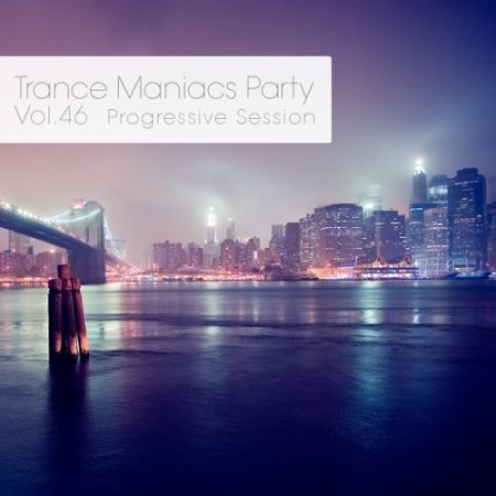 Trance Maniacs Party: Progressive Session #46 (2012)
