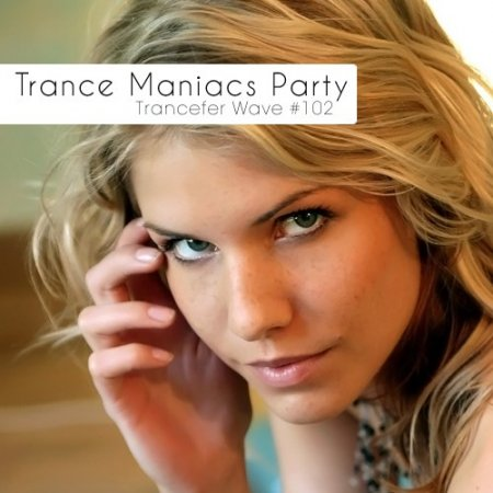 Trance Maniacs Party: Trancefer Wave #102 (2012)